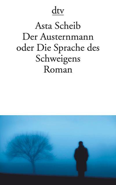 Der Austernmann oder Die Sprache des Schweigens: Roman