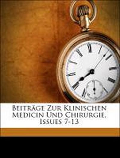 Beiträge Zur Klinischen Medicin Und Chirurgie, Issues 7-13