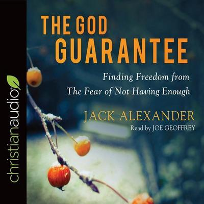 The God Guarantee: Finding Freedom from the Fear of Not Having Enough