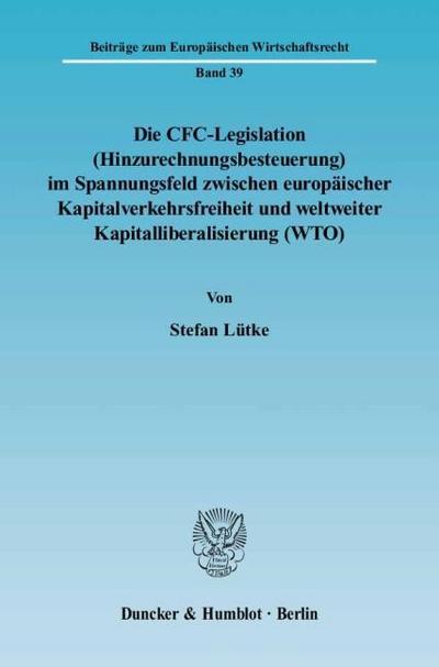 Die CFC-Legislation (Hinzurechnungsbesteuerung) im Spannungsfeld zwischen europäischer Kapitalverkehrsfreiheit und weltweiter Kapitalliberalisierung (WTO)