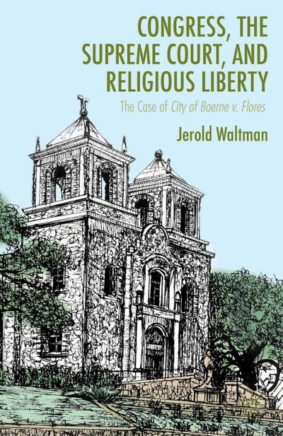 Congress, the Supreme Court, and Religious Liberty: The Case of City of Boerne V. Flores