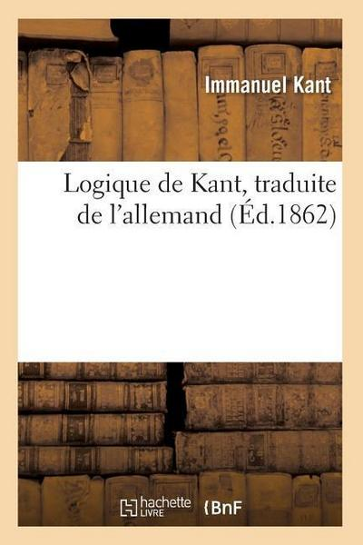 Logique de Kant, Traduite de l'Allemand (Ed.1862)