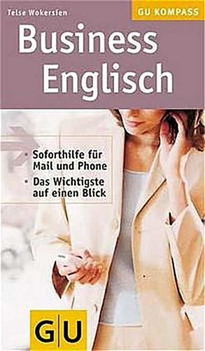 Business Englisch. Soforthilfe für Mail und Phone. Das Wichtigste auf einen Blick