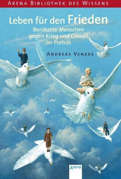 Leben für den Frieden - Berühmte Menschen gegen Krieg und Gewalt im Porträt   ; Arena Bibliothek des Wissens - Lebendige Biographien; Deutsch; , zahlreich -