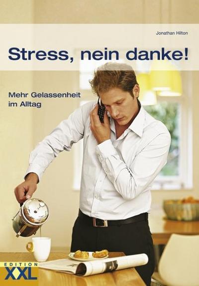 Stress, nein danke!: Mehr Gelassenheit im Alltag