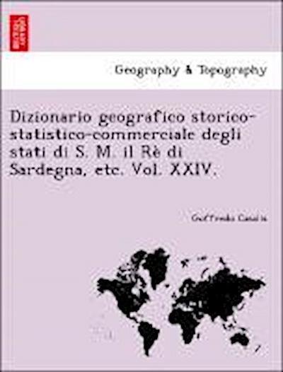 Dizionario geografico storico-statistico-commerciale degli stati di S. M. il Rè di Sardegna, etc. Vol. XXIV.