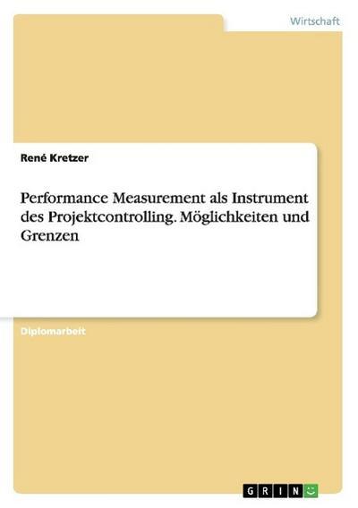 Performance Measurement als Instrument des Projektcontrolling - Möglichkeiten und Grenzen
