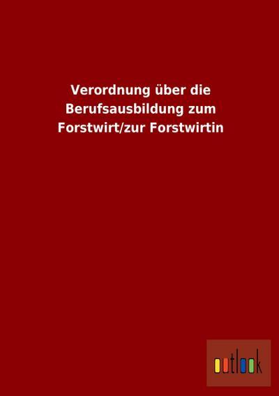 Verordnung über die Berufsausbildung zum Forstwirt/zur Forstwirtin