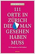 111 Orte in Zürich, die man gesehen haben mus ...