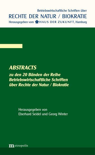 Abstracts zu den 20 Bänden der Reihe Betriebswirtschaftliche Schriften über die Rechte der Natur / Biokratie - Eberhard und Georg Winter Seidel