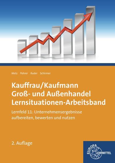 Kauffrau/ Kaufmann Groß- und Außenhandel: Lernsituationen-Arbeitsband Lernfeld 11: Unternehmensergebnisse aufbereiten, bewerten und nutzen