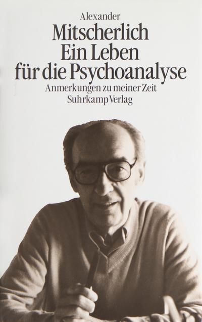 Ein Leben für die Psychoanalyse. Anmerkungen zu meiner Zeit.