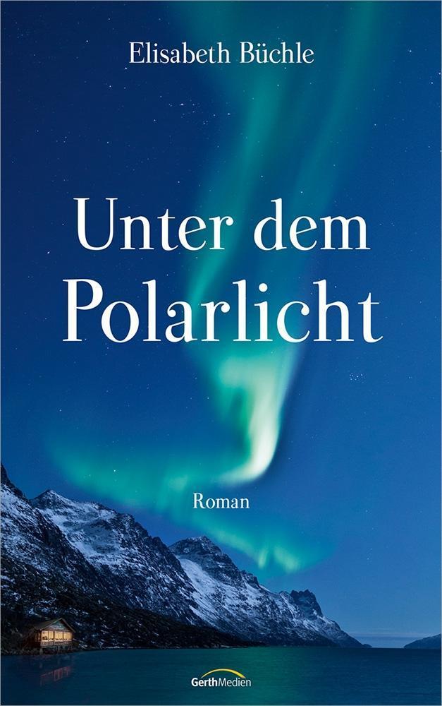 Unter dem Polarlicht Elisabeth Büchle