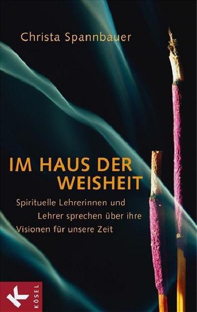 Im Haus der Weisheit; Spirituelle Lehrerinnen und Lehrer sprechen über ihre Visionen für unsere Zeit   ; Deutsch; , schw.-w. Abb. -