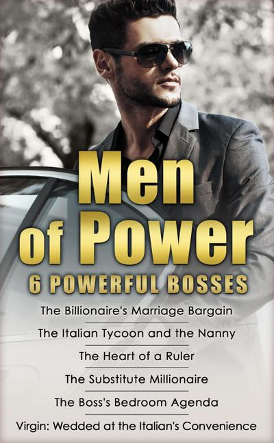 Men of Power: The Billionaire's Marriage Bargain / The Italian Tycoon and the Nanny / The Heart of a Ruler / The Substitute Millionaire / The Boss's Bedroom Agenda / Virgin: Wedded at the Italian's Convenience