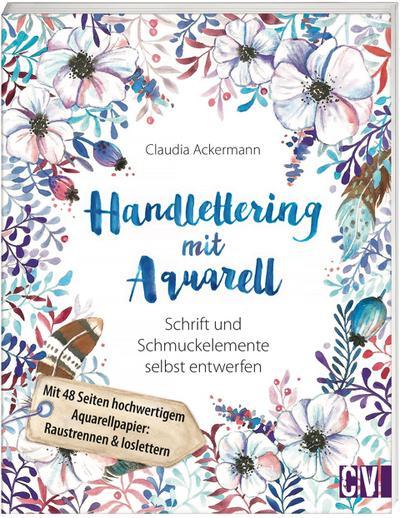 Handlettering mit Aquarell; Schrift und Schmuckelemente selbst entwerfen; Deutsch; durchgeh. vierfarbig