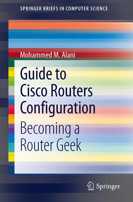 Mohammed M. Alani / Guide to Cisco Routers Configuration /  9781447142454