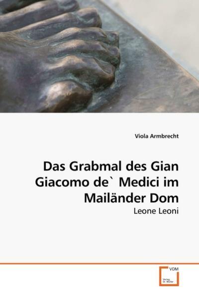 Das Grabmal des Gian Giacomo de` Medici im Mailänder Dom