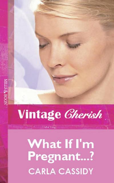 What If I'm Pregnant...? (Mills & Boon Cherish)