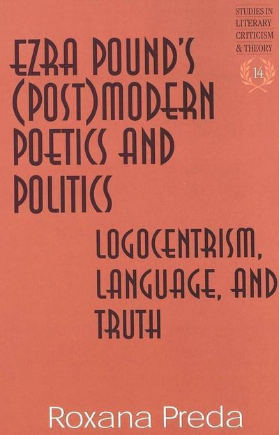 Ezra Pound's (Post)modern Poetics and Politics