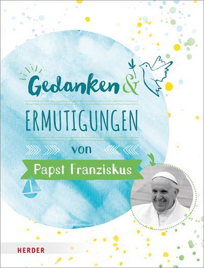 Gedanken und Ermutigungen von Papst Franziskus; Ill. v. Romeiß, Julia; Deutsch; Durchgehend vierfarbig illustriert