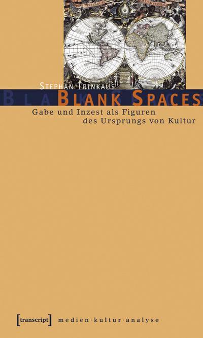 Blank Spaces: Gabe und Inzest als Figuren des Ursprungs von Kultur