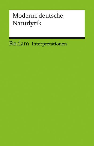 Interpretationen: Moderne deutsche Naturlyrik