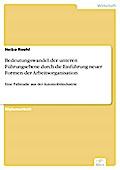 Bedeutungswandel der unteren Führungsebene durch die Einführung neuer Formen der Arbeitsorganisation - Heiko Roehl