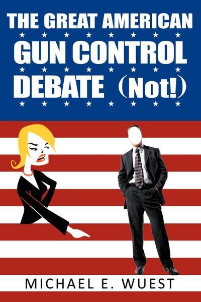 The Great American Gun Control Debate (Not!)