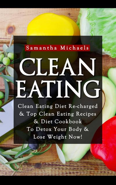 Clean Eating :Clean Eating Diet Re-charged