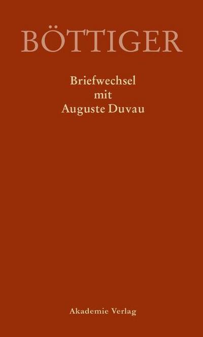Karl August Böttigers Briefwechsel mit Auguste Duvau