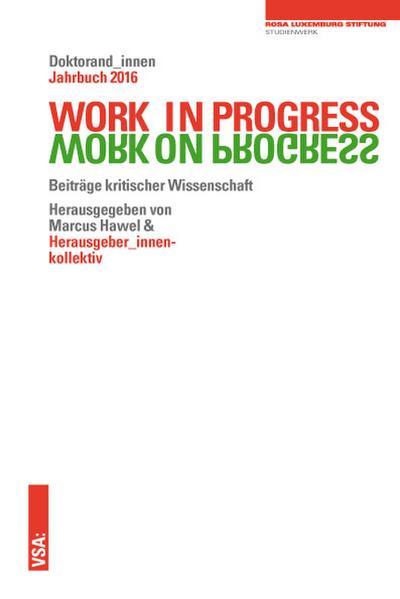 WORK IN PROGRESS WORK ON PROGRESS.: Beiträge kritischer Wissenschaft: Doktorand_innen Jahrbuch 2016 der Rosa-Luxemburg-Stiftung (Doktorand_innen-Jahrbuch der Rosa-Luxemburg-Stiftung)