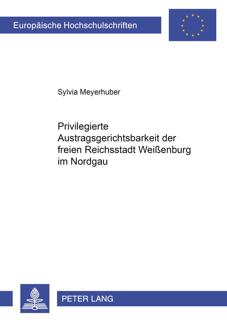Die privilegierte Austragsgerichtsbarkeit der freien Reichsstadt Weißenburg ...