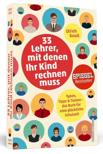 33 Lehrer, mit denen ihr Kind rechnen muss: Typen, Tipps & Tücken - Das Buch für eine glückliche Schulzeit