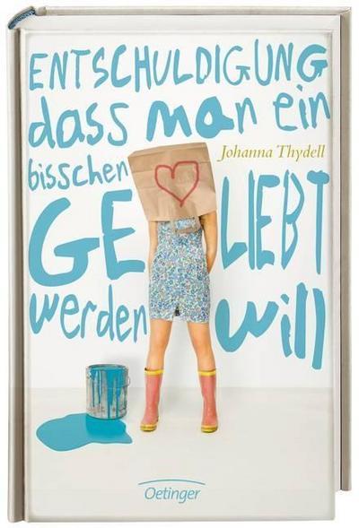 Entschuldigung, dass man ein bisschen geliebt werden will - Oetinger - Gebundene Ausgabe, Deutsch, Johanna Thydell, ,