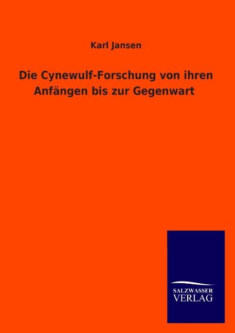 Die Cynewulf-Forschung von ihren Anfängen bis zur Gegenwart Karl Jansen