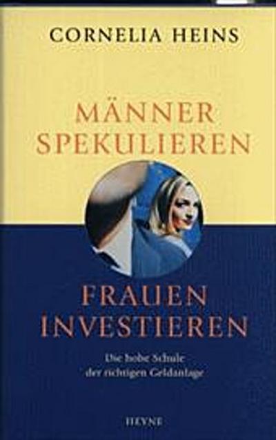 Männer spekulieren, Frauen investieren. Die hohe Schule der richtigen Geldanlage
