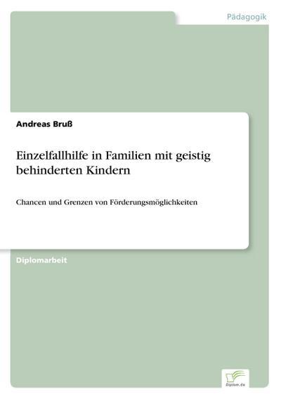 Einzelfallhilfe in Familien mit geistig behinderten Kindern: Chancen und Grenzen von Förderungsmöglichkeiten
