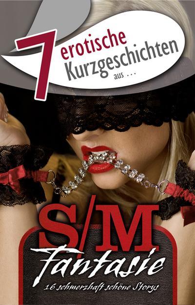 7 erotische Kurzgeschichten aus: 'S/M-Fantasie'