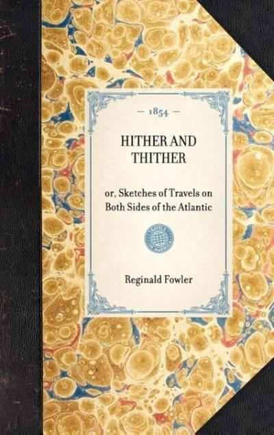 Hither and Thither: Or, Sketches of Travels on Both Sides of the Atlantic