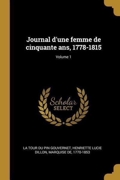 Journal d'Une Femme de Cinquante Ans, 1778-1815; Volume 1