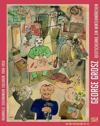 George Grosz: 'Deutschland, ein Wintermärchen'. Aquarelle, Zeichnungen, Collagen, 1908-1958