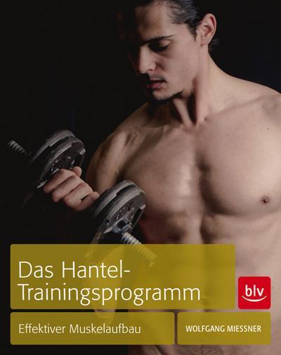 Das Hantel-Trainingsprogramm; Effektiver Muskelaufbau   ; Deutsch; 134 farb. abb. 65 Ill. -