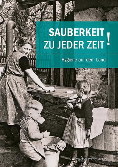 Sauberkeit zu jeder Zeit: Hygiene auf dem Land (Schriften Süddeutscher Freilichtmuseen)