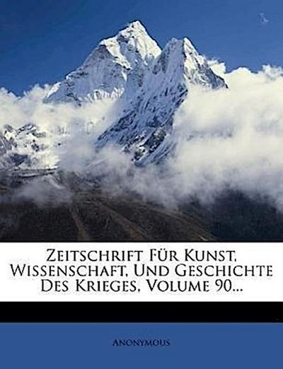 Zeitschrift für Kunst, Wissenschaft, und Geschichte des Krieges.