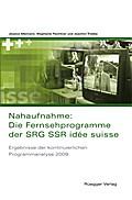 Nahaufnahme: Die Fernsehprogramme der SRG SSR idée suisse: Ergebnisse der kontinuierlichen Programmanalyse 2009