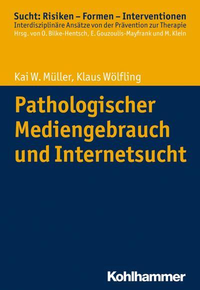 Pathologischer Mediengebrauch und Internetsucht (Sucht: Risiken - Formen - Interventionen)