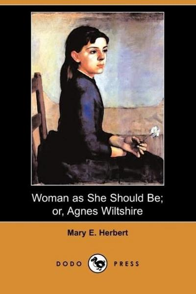 Woman as She Should Be; Or, Agnes Wiltshire (Dodo Press)