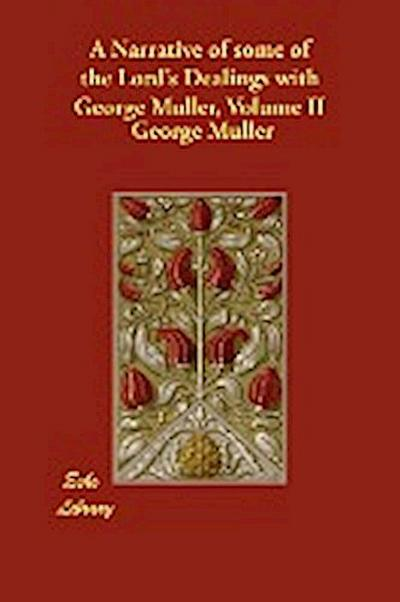 A Narrative of Some of the Lord's Dealings with George Muller, Volume II