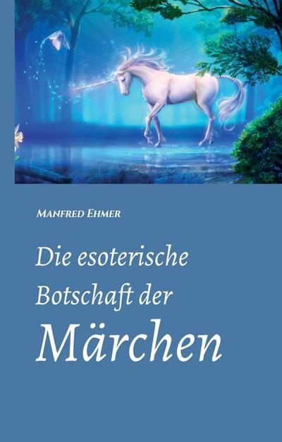 Die esoterische Botschaft der Märchen